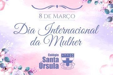 MULHERES QUE NOS INSPIRAM - Veja a homenagem do Colégio Santa Úrsula
