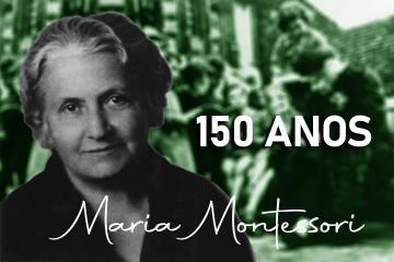 Maria Montessori 150 anos: mais atual do que nunca